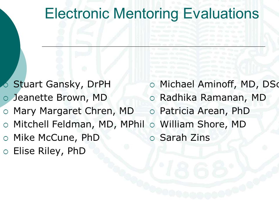 Create draft mentor assessment survey Pilot survey Phase 1 w/ Dentistry junior faculty n=20/24=83%; SurveyMonkey Refine and shorten survey based on results of first pilot CHR approval for educational evaluation Pilot survey Phase 2 w/ Medicine, Nursing, Pharmacy, Dentistry: n=185/820=23%; SurveyMonkey (total unique n=207) Steps - Completed