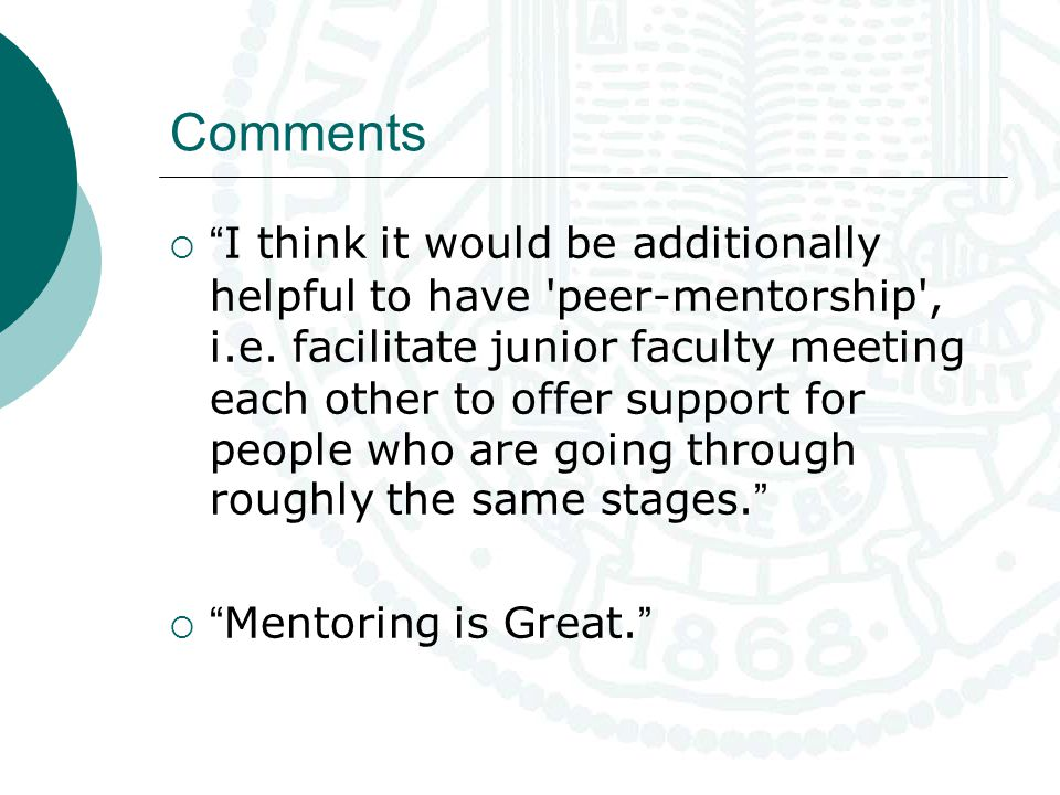  I think it would be additionally helpful to have peer-mentorship , i.e.