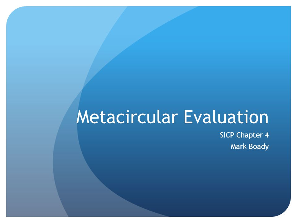 Metacircular Evaluation SICP Chapter 4 Mark Boady