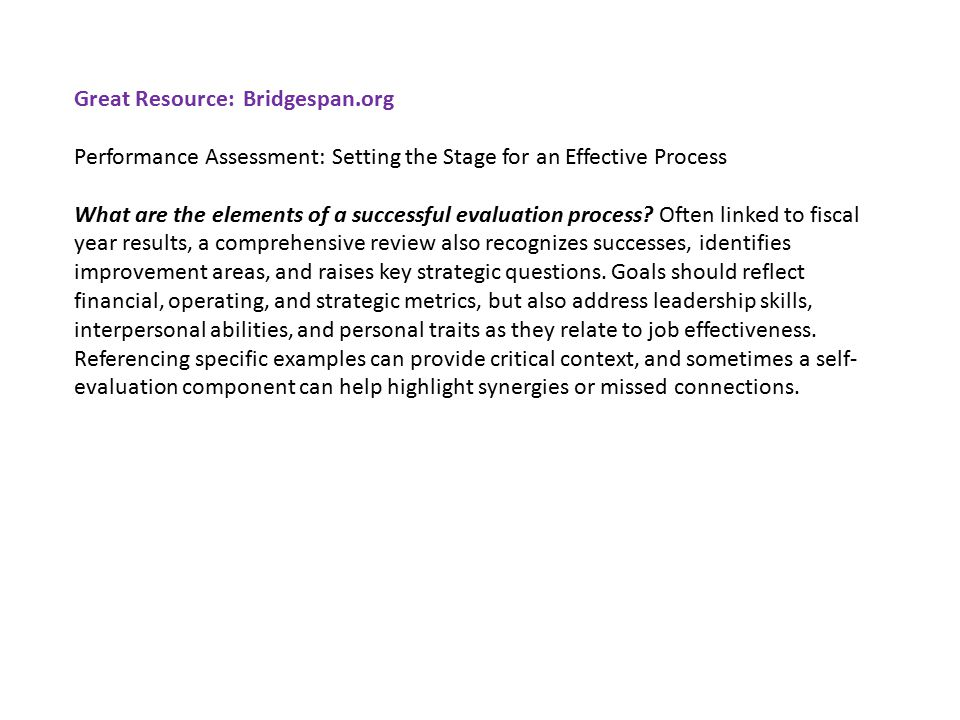 Great Resource: Bridgespan.org Performance Assessment: Setting the Stage for an Effective Process What are the elements of a successful evaluation process.