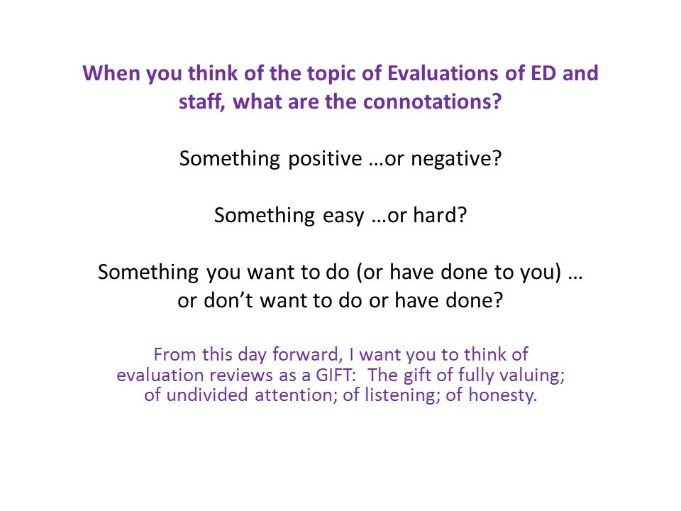 When you think of the topic of Evaluations of ED and staff, what are the connotations.