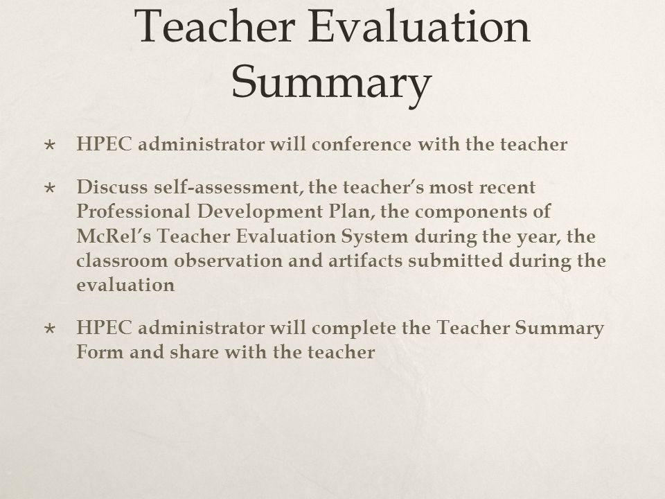 Teacher Evaluation Summary  HPEC administrator will conference with the teacher  Discuss self-assessment, the teacher's most recent Professional Dev