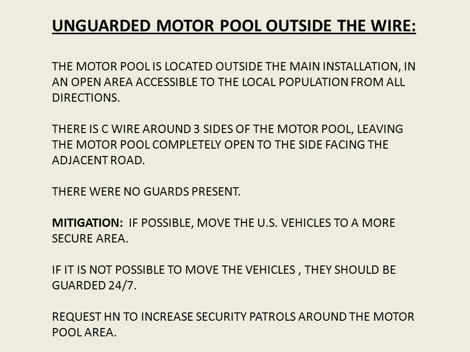 UNGUARDED MOTOR POOL OUTSIDE THE WIRE: THE MOTOR POOL IS LOCATED OUTSIDE THE MAIN INSTALLATION, IN AN OPEN AREA ACCESSIBLE TO THE LOCAL POPULATION FROM ALL DIRECTIONS.