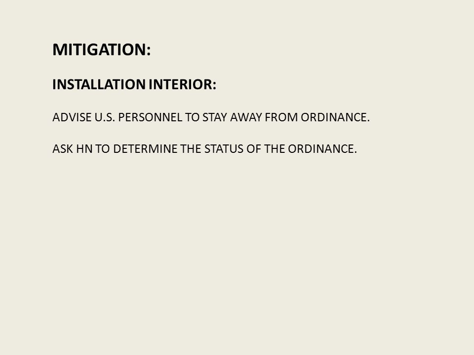 MITIGATION: INSTALLATION INTERIOR: ADVISE U.S. PERSONNEL TO STAY AWAY FROM ORDINANCE.
