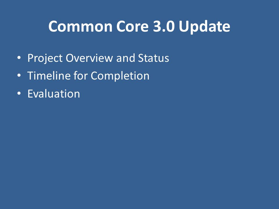 Common Core 3.0 Update Project Overview and Status Timeline for Completion Evaluation