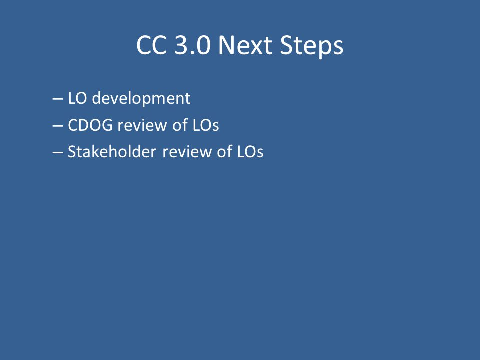 CC 3.0 Next Steps – LO development – CDOG review of LOs – Stakeholder review of LOs