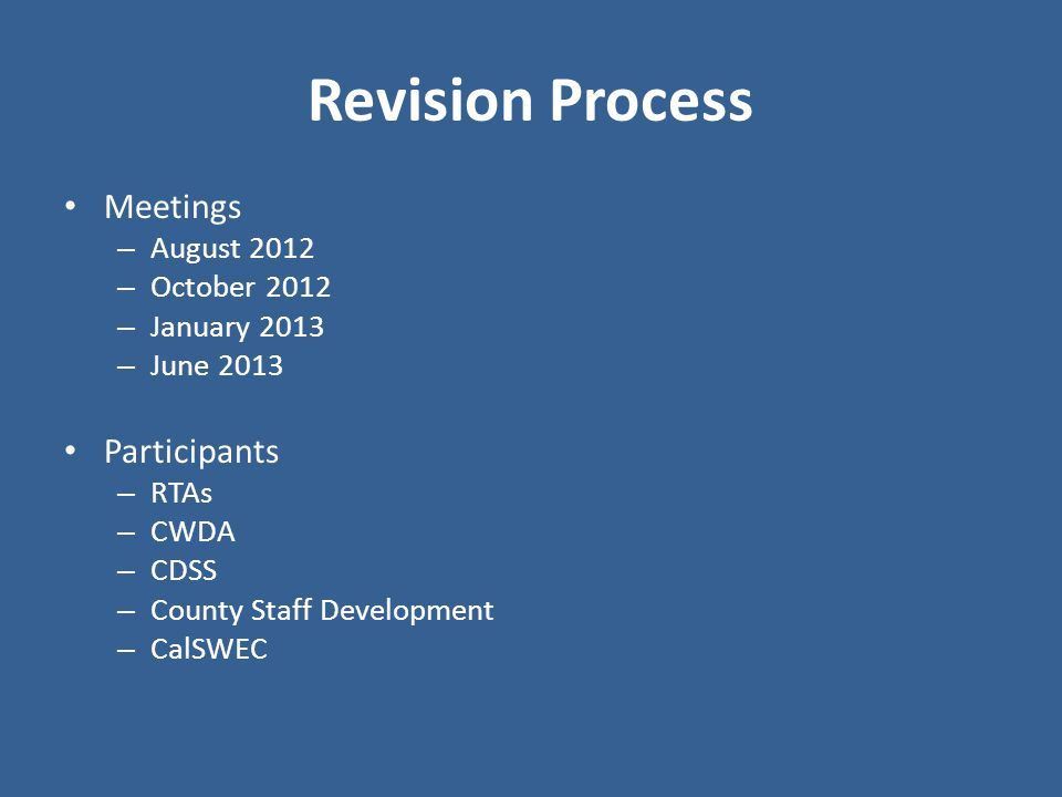 Revision Process Meetings – August 2012 – October 2012 – January 2013 – June 2013 Participants – RTAs – CWDA – CDSS – County Staff Development – CalSWEC