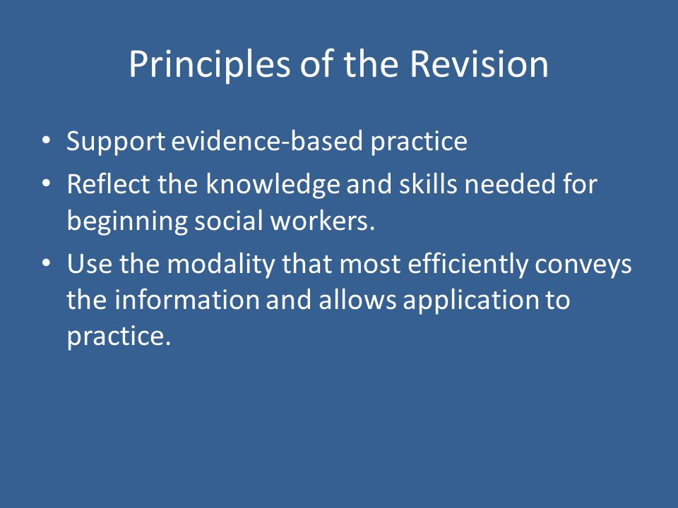 Principles of the Revision Support evidence-based practice Reflect the knowledge and skills needed for beginning social workers.