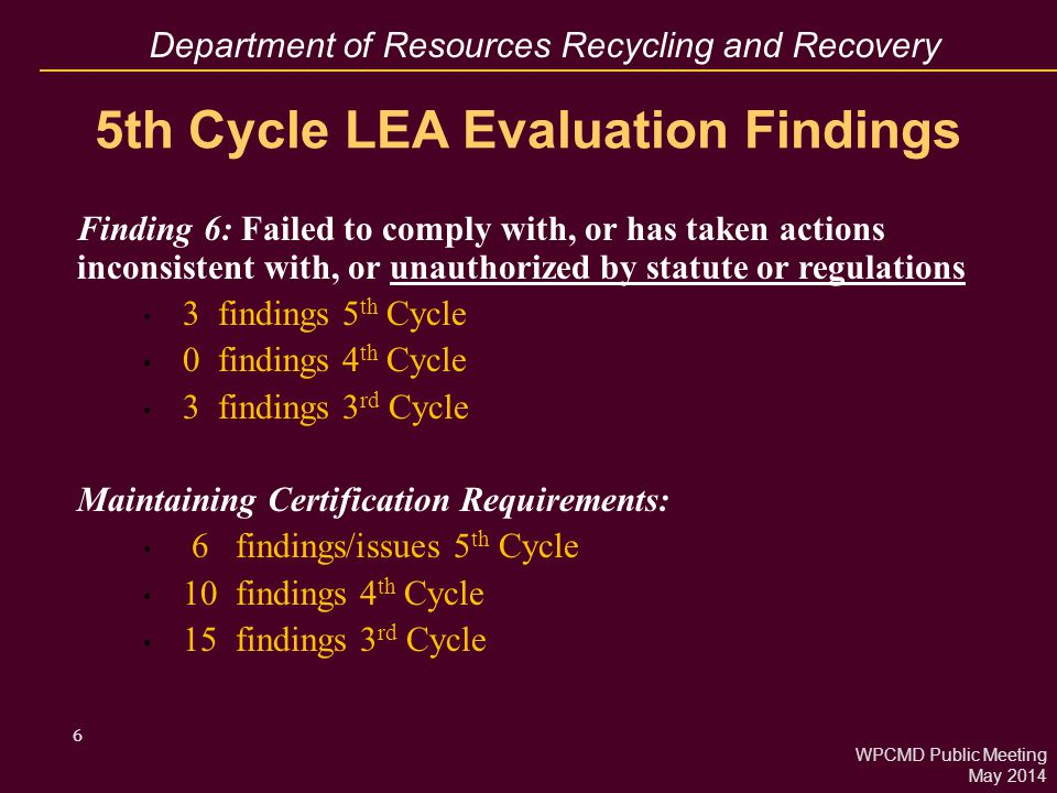 Department of Resources Recycling and Recovery 6 5th Cycle LEA Evaluation Findings Finding 6: Failed to comply with, or has taken actions inconsistent