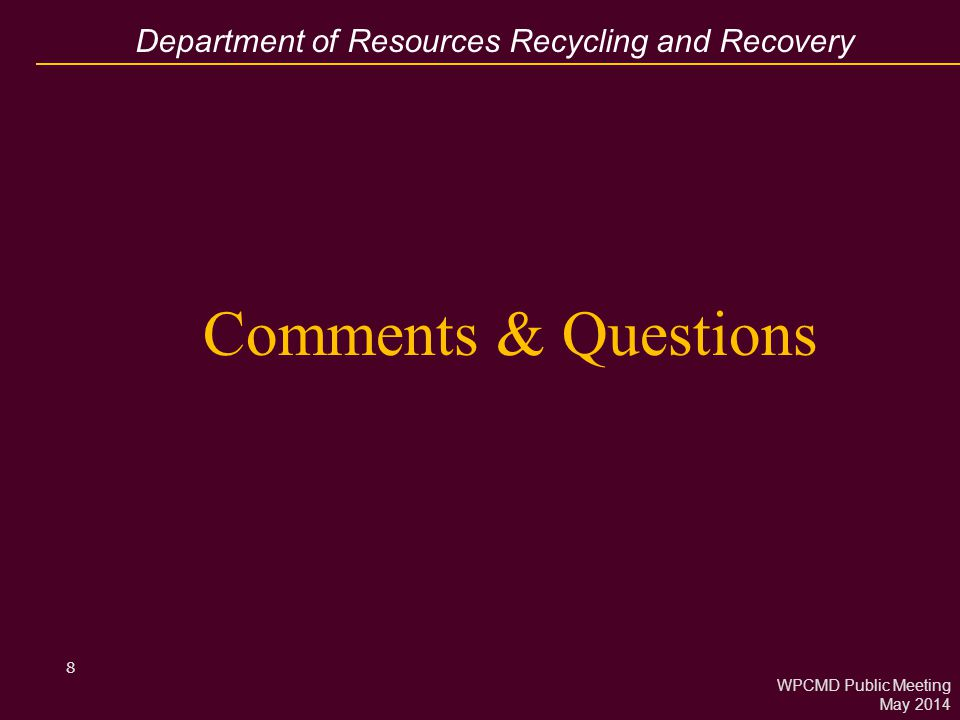 Department of Resources Recycling and Recovery 8 Comments & Questions WPCMD Public Meeting May 2014