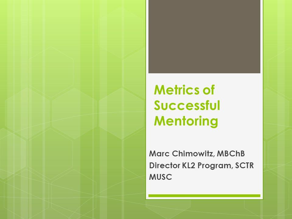 Quantitative Metrics of A Mentoring Relationship MentorMentee Objective Outcomes Demographics of the Relationship