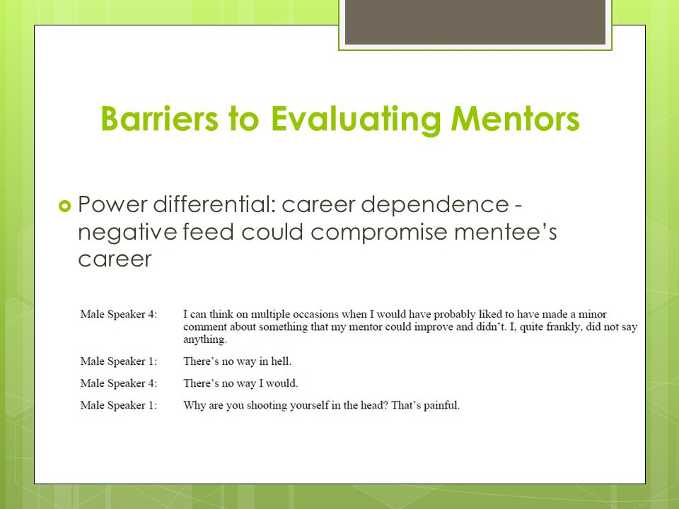Barriers to Evaluating Mentors  Power differential: career dependence - negative feed could compromise mentee's career
