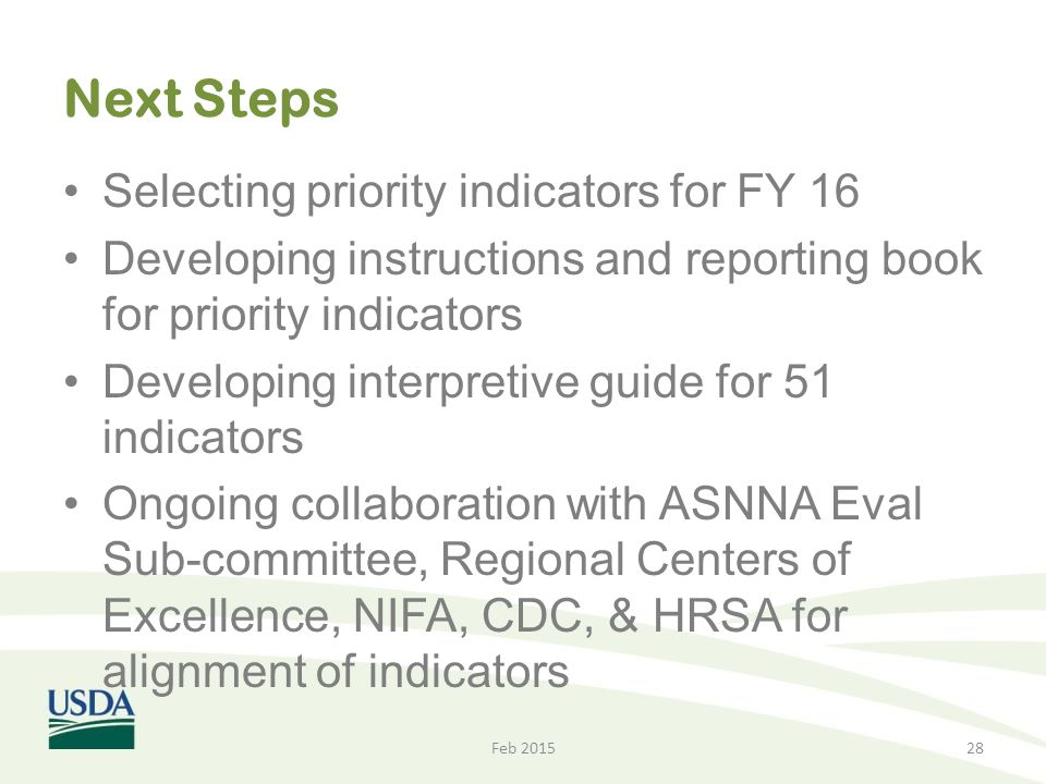 Next Steps Selecting priority indicators for FY 16 Developing instructions and reporting book for priority indicators Developing interpretive guide fo