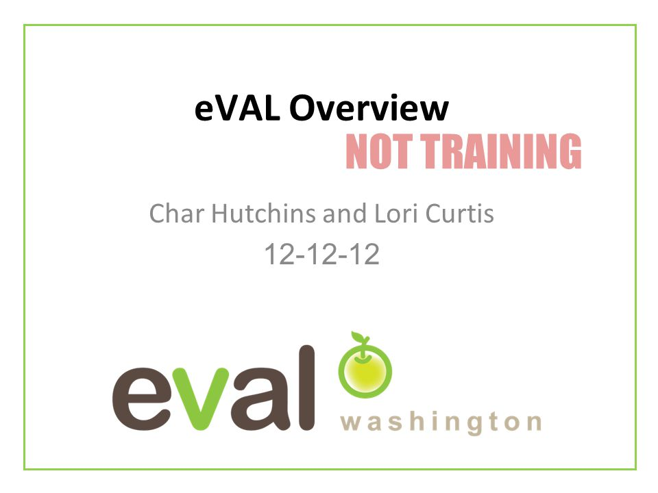 eVAL Overview Char Hutchins and Lori Curtis 12-12-12 NOT TRAINING