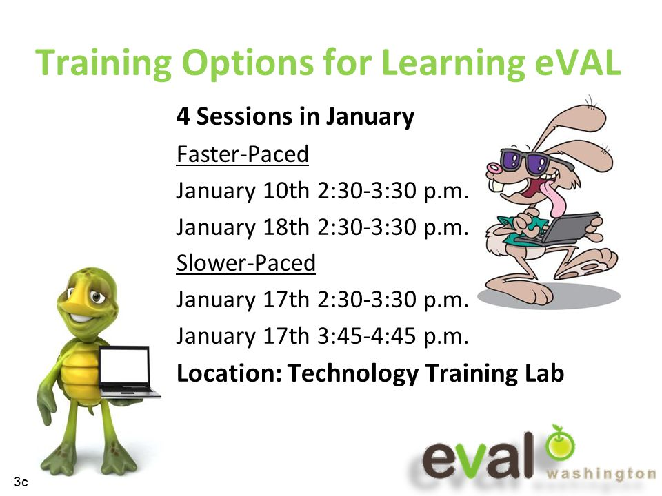 Training Options for Learning eVAL h 4 Sessions in January Faster-Paced January 10th 2:30-3:30 p.m.