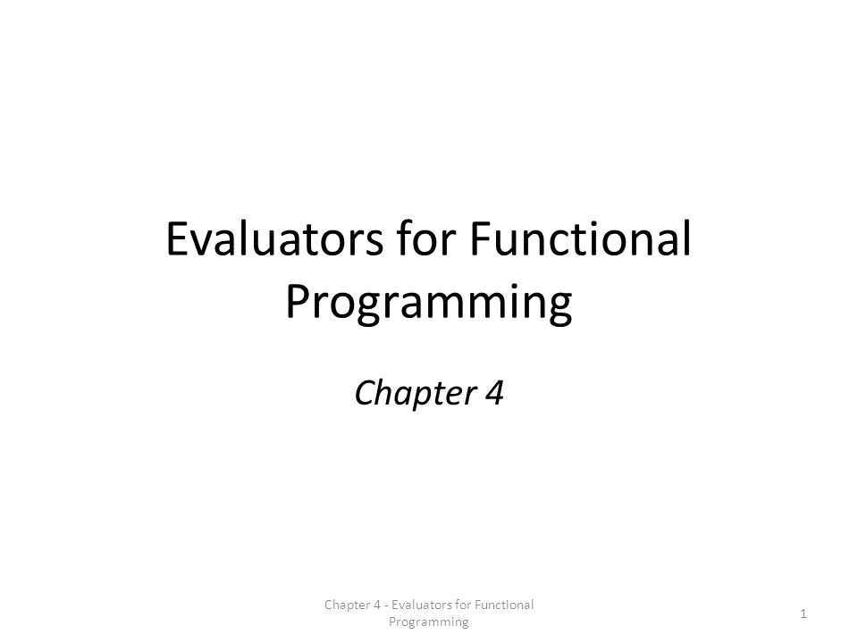 Evaluators for Functional Programming Chapter 4 1 Chapter 4 - Evaluators for Functional Programming
