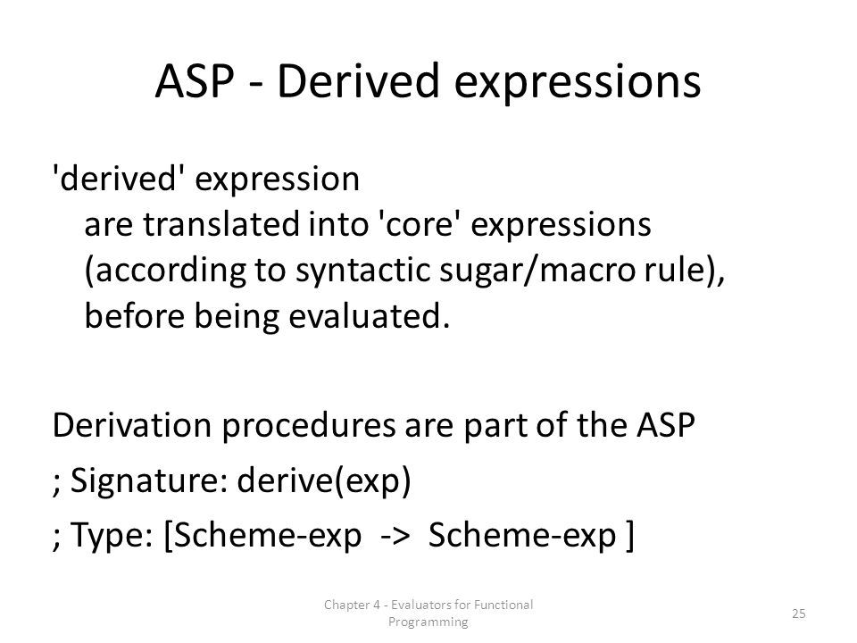 ASP - Derived expressions derived expression are translated into core expressions (according to syntactic sugar/macro rule), before being evaluated.