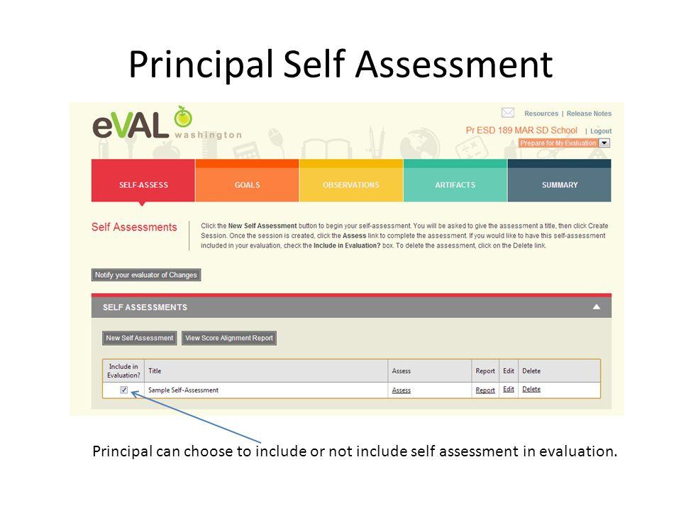 Principal Self Assessment Principal can choose to include or not include self assessment in evaluation.