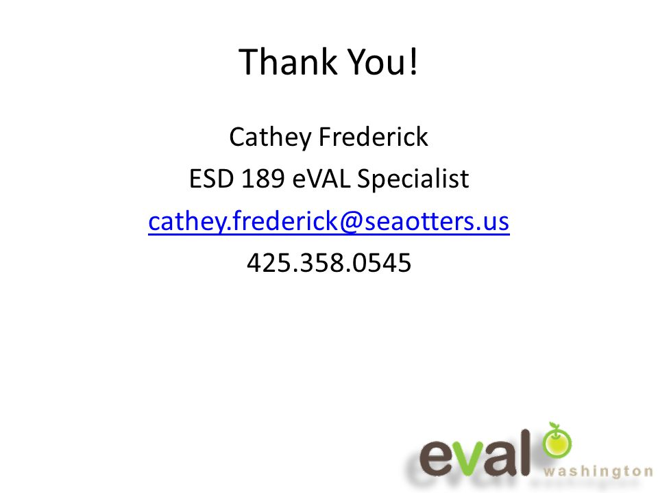 Thank You! Cathey Frederick ESD 189 eVAL Specialist cathey.frederick@seaotters.us 425.358.0545