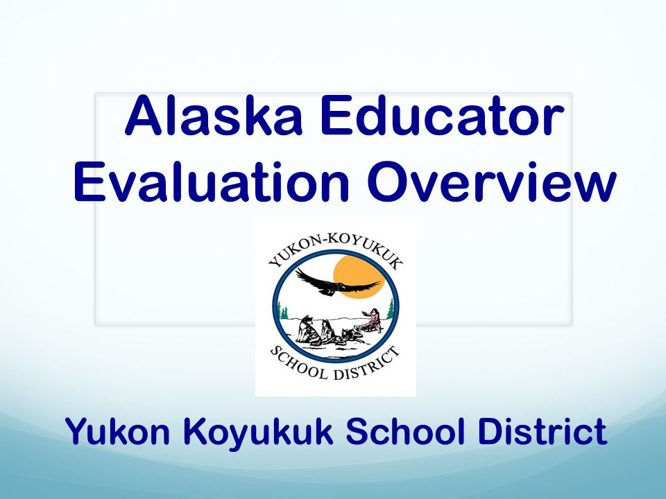 Alaska Educator Evaluation Overview Yukon Koyukuk School District