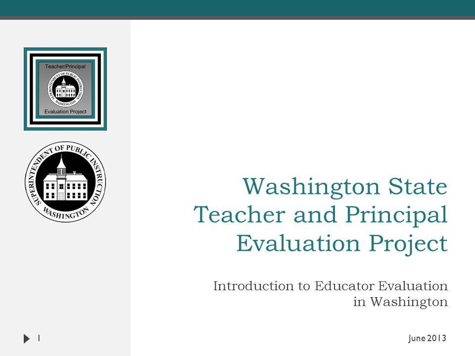 Washington State Teacher and Principal Evaluation Project Introduction to Educator Evaluation in Washington 1 June 2013