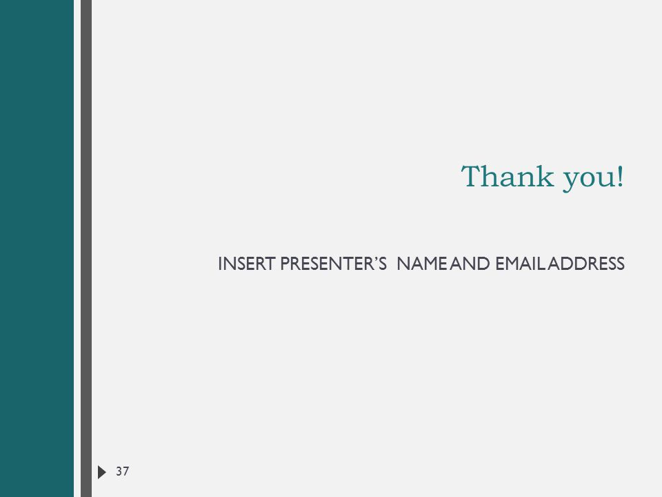 Thank you! INSERT PRESENTER'S NAME AND EMAIL ADDRESS 37