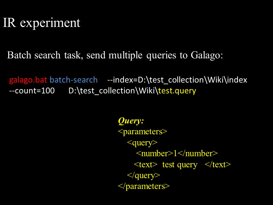 IR experiment galago.bat batch-search --index=D:\test_collection\Wiki\index --count=100 D:\test_collection\Wiki\test.query Batch search task, send mul