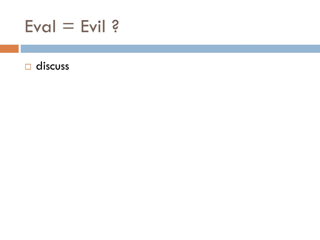 Eval = Evil ?  discuss