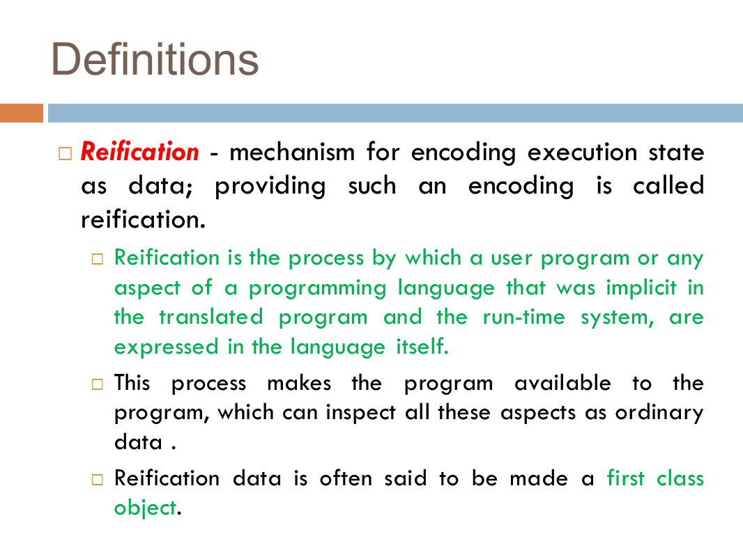 Definitions  Reification - mechanism for encoding execution state as data; providing such an encoding is called reification.