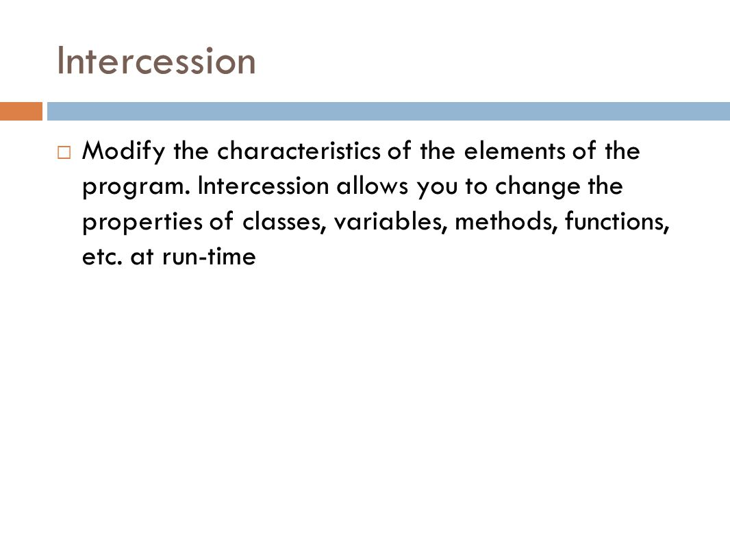 Intercession  Modify the characteristics of the elements of the program.