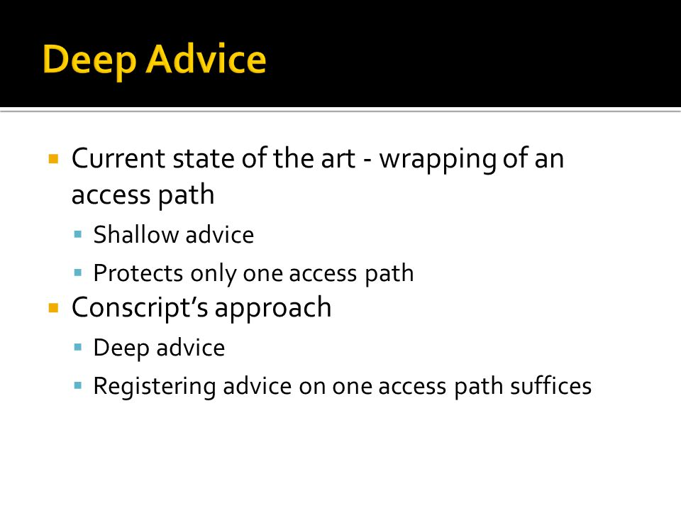  Current state of the art - wrapping of an access path  Shallow advice  Protects only one access path  Conscript's approach  Deep advice  Registering advice on one access path suffices