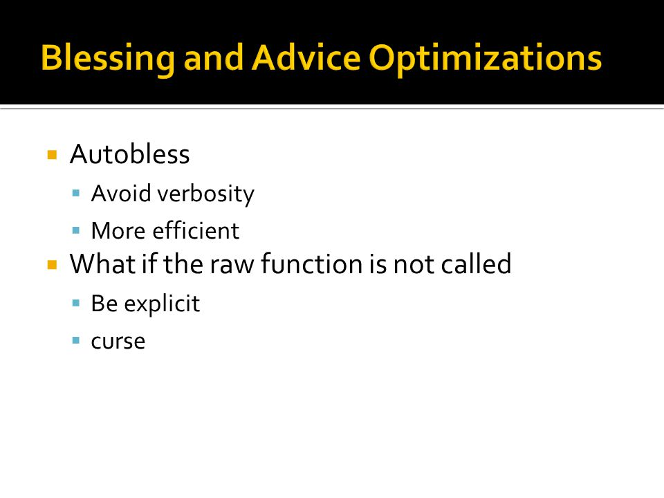  Autobless  Avoid verbosity  More efficient  What if the raw function is not called  Be explicit  curse