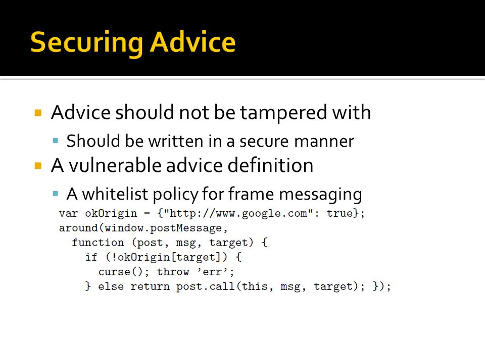  Advice should not be tampered with  Should be written in a secure manner  A vulnerable advice definition  A whitelist policy for frame messaging