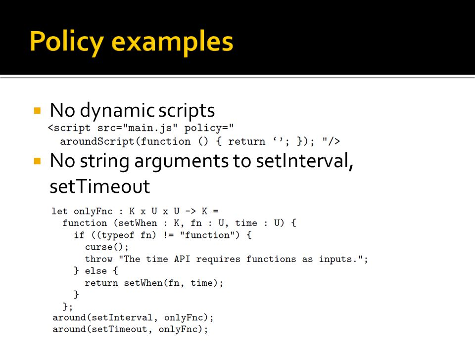  No dynamic scripts  No string arguments to setInterval, setTimeout