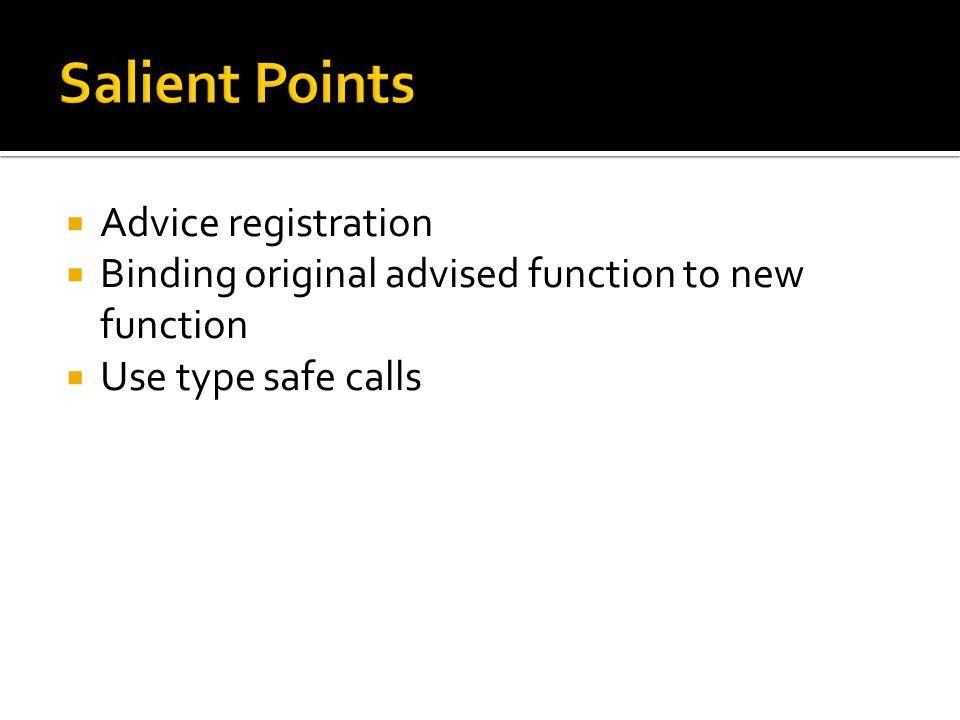  Advice registration  Binding original advised function to new function  Use type safe calls