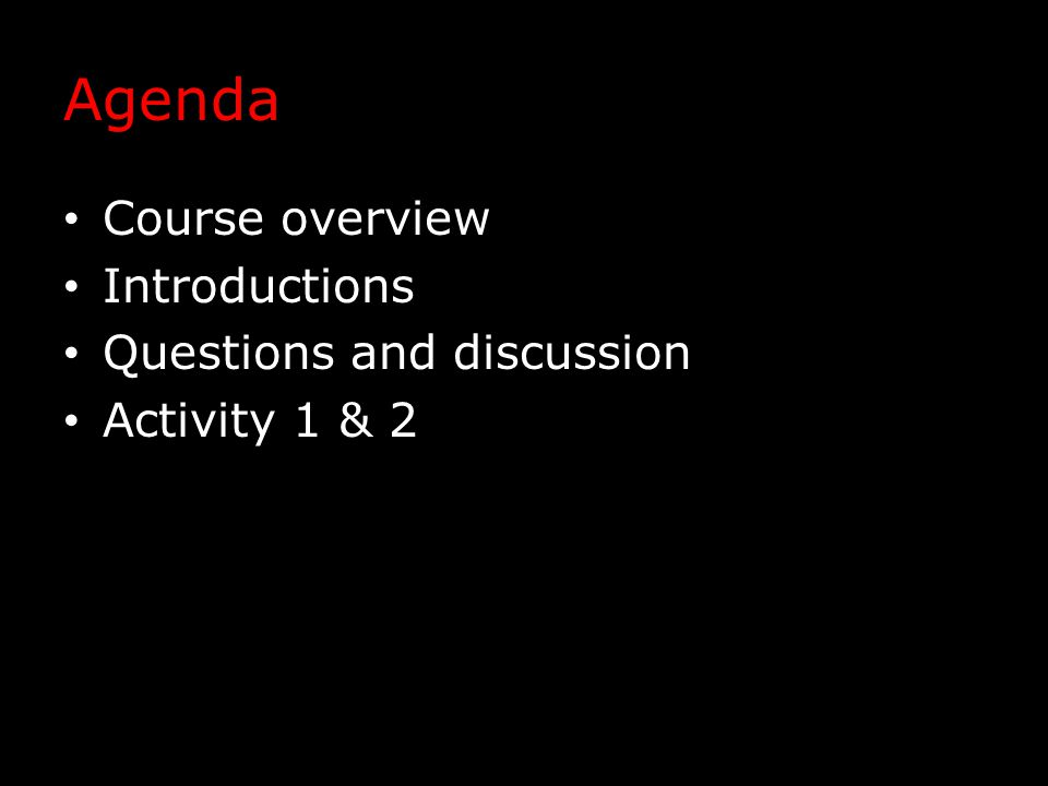 Agenda Course overview Introductions Questions and discussion Activity 1 & 2