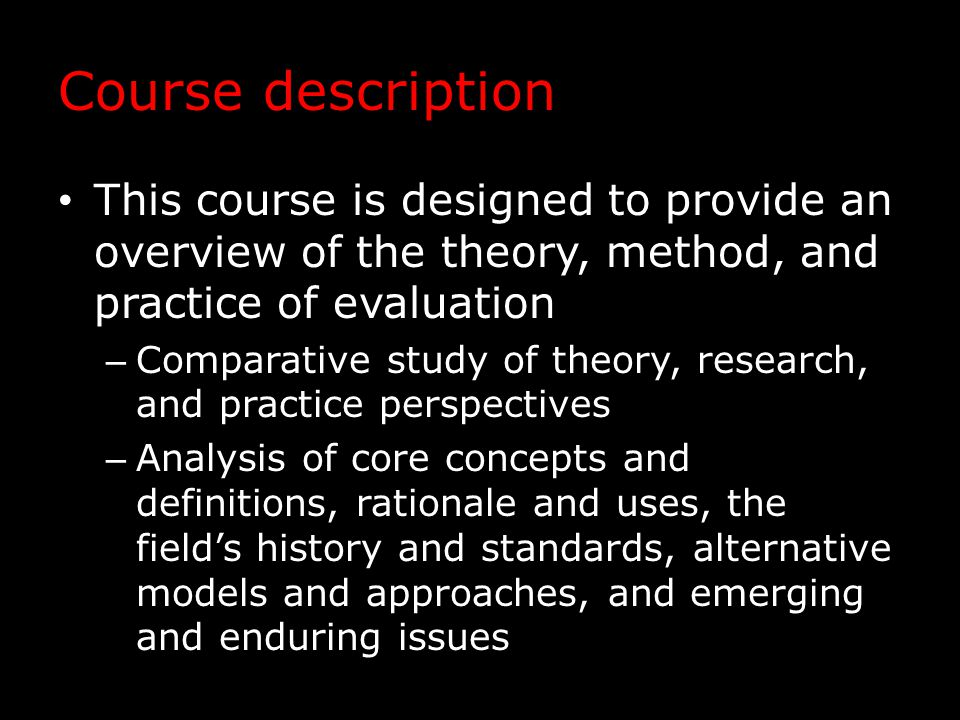 Course website The website for this course is located at http://www.wmich.edu/evalphd/courses/ eval-6000-foundations-of-evaluation/ From this site you can access – The course syllabus – Required and supplementary readings – Weekly lecture notes – Other materials related to the course