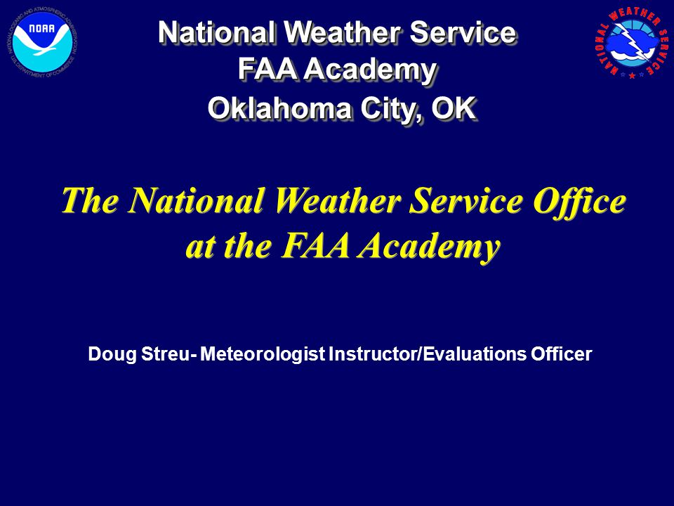 National Weather Service FAA Academy Oklahoma City, OK Oklahoma City, OK National Weather Service FAA Academy Oklahoma City, OK Oklahoma City, OK The