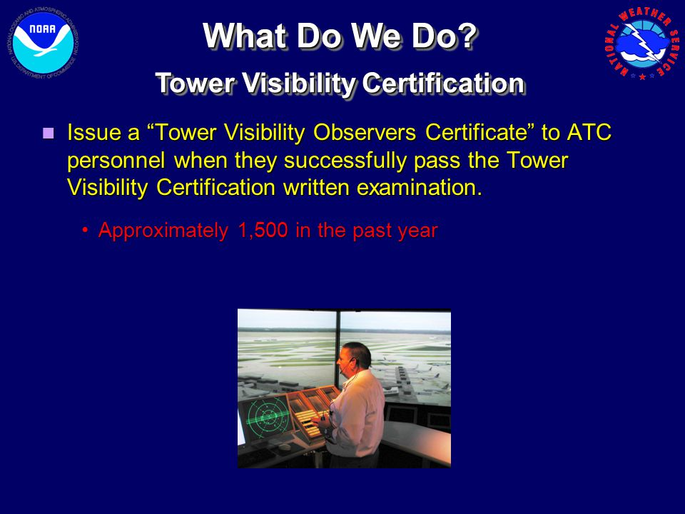 """Issue a """"Tower Visibility Observers Certificate"""" to ATC personnel when they successfully pass the Tower Visibility Certification written examination."""