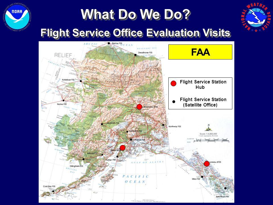 FAA Flight Service Station Hub Flight Service Station (Satellite Office) What Do We Do? Flight Service Office Evaluation Visits