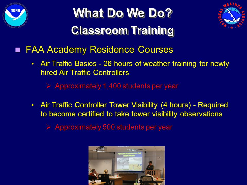 FAA Academy Residence Courses FAA Academy Residence Courses Air Traffic Basics - 26 hours of weather training for newly hired Air Traffic Controllers