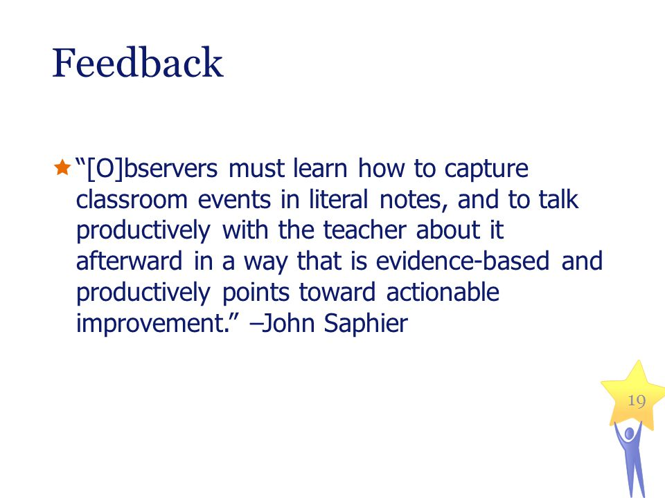 "Feedback  ""[O]bservers must learn how to capture classroom events in literal notes, and to talk productively with the teacher about it afterward in a"