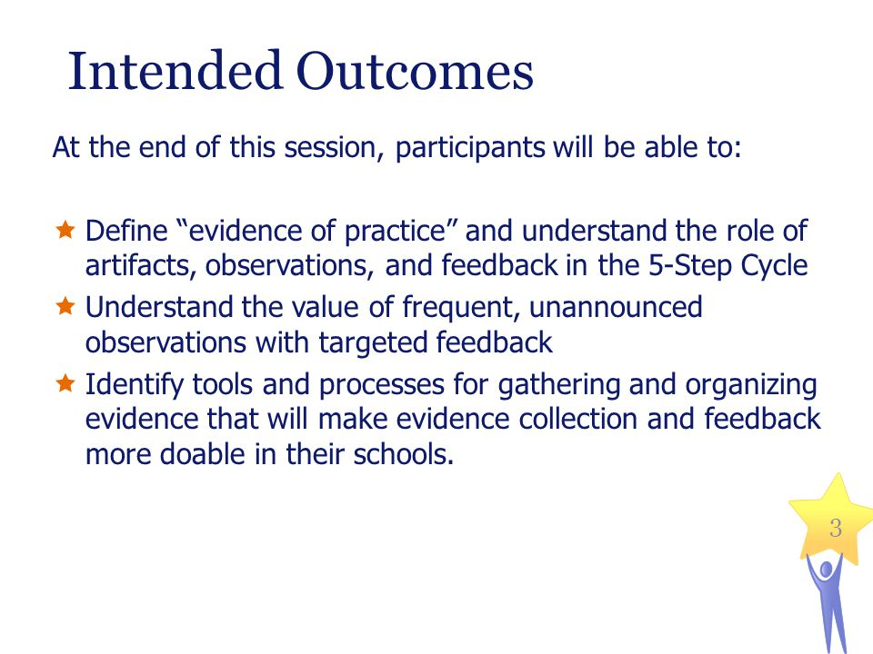 "Intended Outcomes At the end of this session, participants will be able to:  Define ""evidence of practice"" and understand the role of artifacts, obse"
