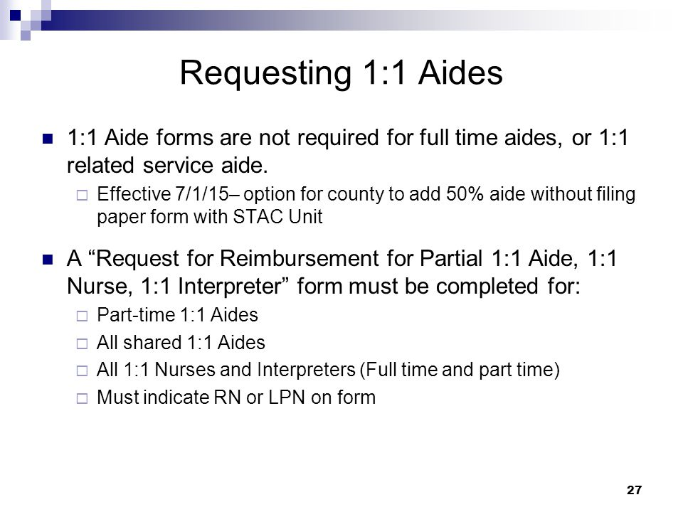 Requesting 1:1 Aides 1:1 Aide forms are not required for full time aides, or 1:1 related service aide.
