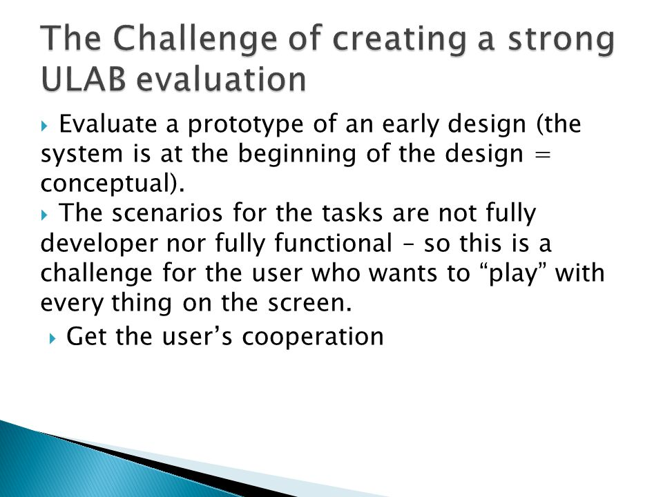 Evaluate a prototype of an early design (the system is at the beginning of the design = conceptual).