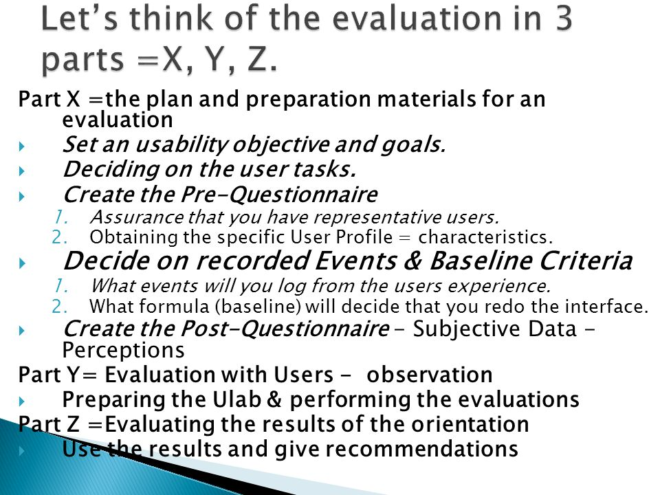 Part X =the plan and preparation materials for an evaluation  Set an usability objective and goals.