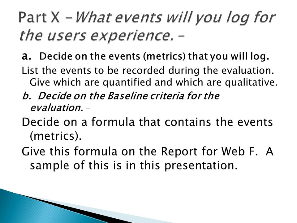 a. Decide on the events (metrics) that you will log. List the events to be recorded during the evaluation. Give which are quantified and which are qua