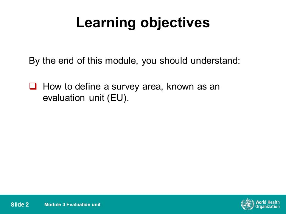 Module 3 Evaluation unit Overview  Survey area for a TAS  Defining an EU  Combining IUs  Dividing IU  Geographical area of an EU Slide 3