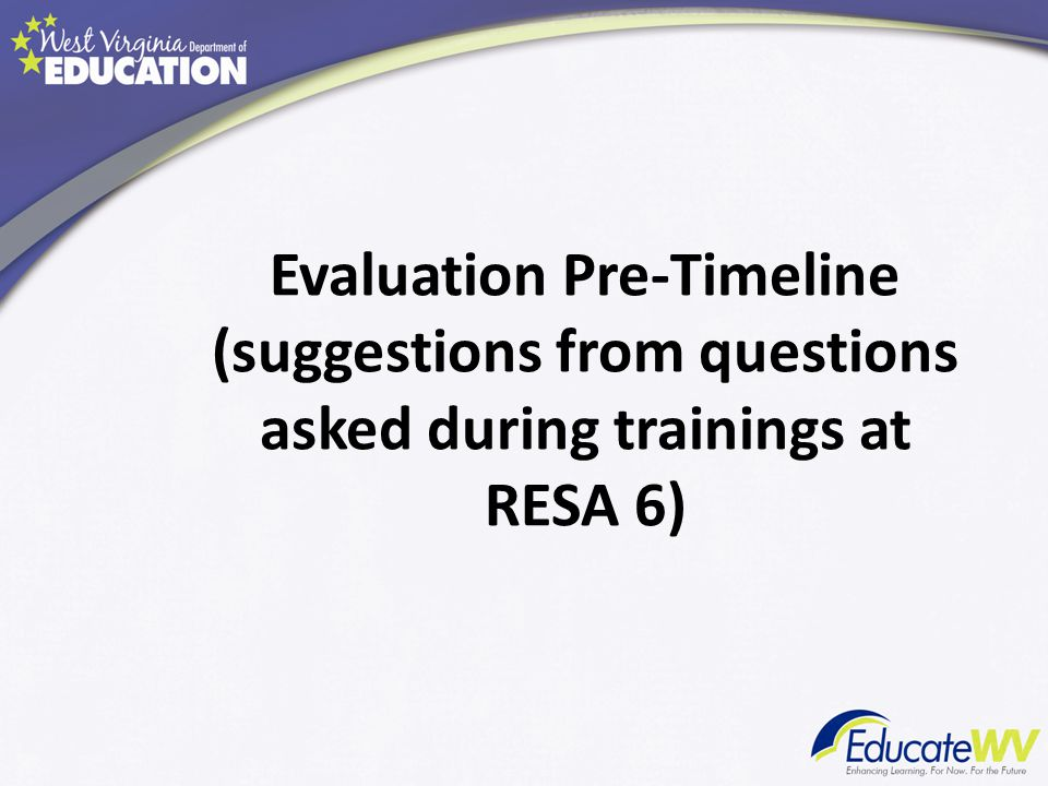 Evaluation Pre-Timeline (suggestions from questions asked during trainings at RESA 6)