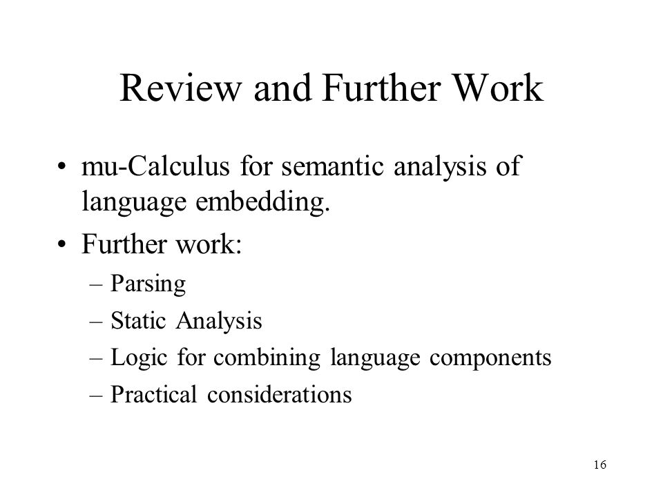 Review and Further Work mu-Calculus for semantic analysis of language embedding.